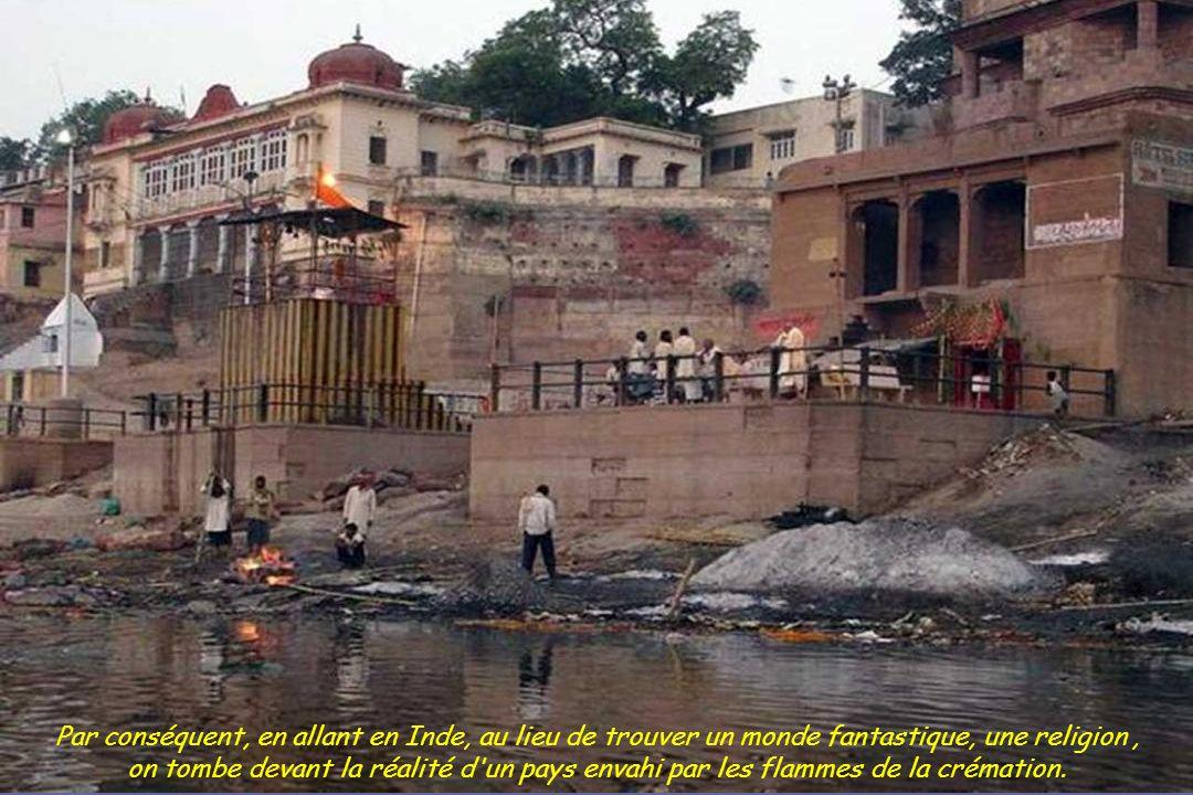Par conséquent, en allant en Inde, au lieu de trouver un monde fantastique, une religion ,