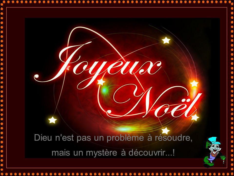 Dieu n est pas un problème à résoudre, mais un mystère à découvrir...!