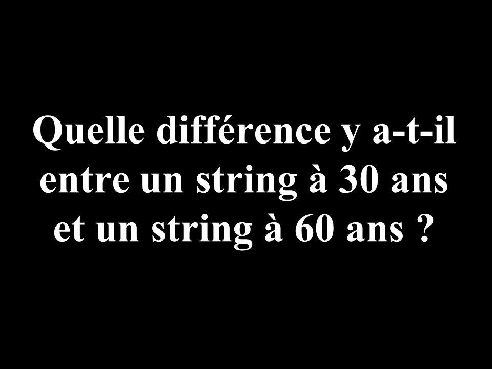 Quelle différence y a-t-il entre un string à 30 ans et un string à 60 ans
