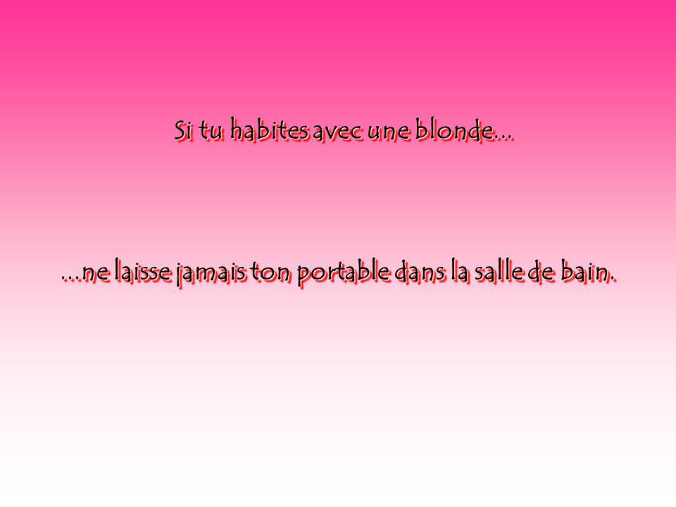 Si tu habites avec une blonde...