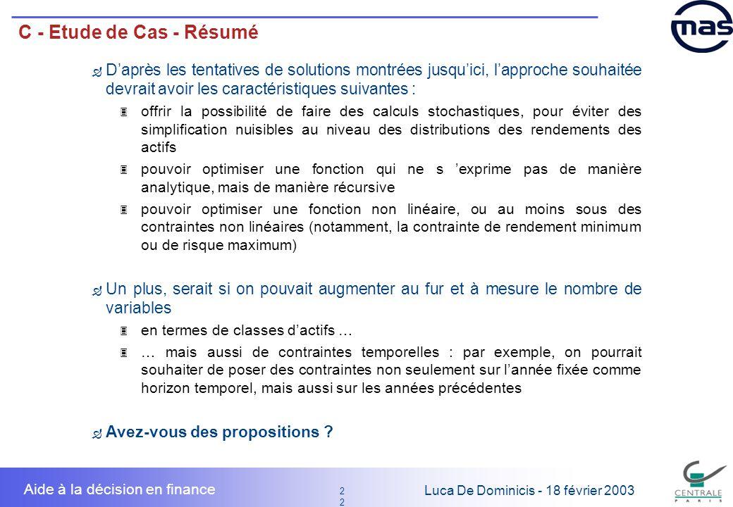 C - Etude de Cas - Résumé D'après les tentatives de solutions montrées jusqu'ici, l'approche souhaitée devrait avoir les caractéristiques suivantes :