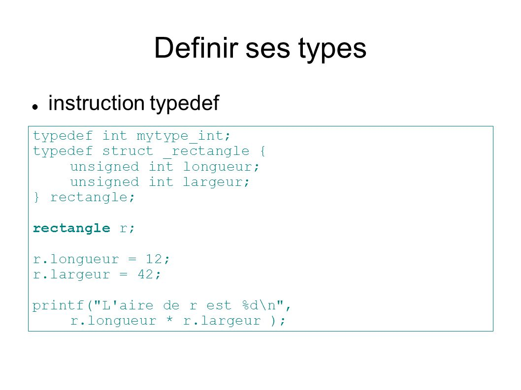 Definir ses types instruction typedef typedef int mytype_int;