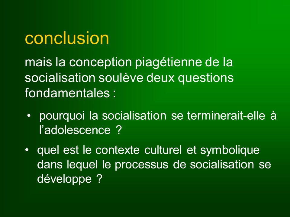 conclusion mais la conception piagétienne de la socialisation soulève deux questions fondamentales :