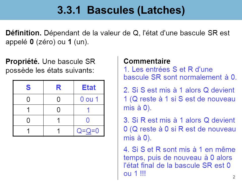 3.3.1 Bascules (Latches) Définition. Dépendant de la valeur de Q, l état d une bascule SR est appelé 0 (zéro) ou 1 (un).