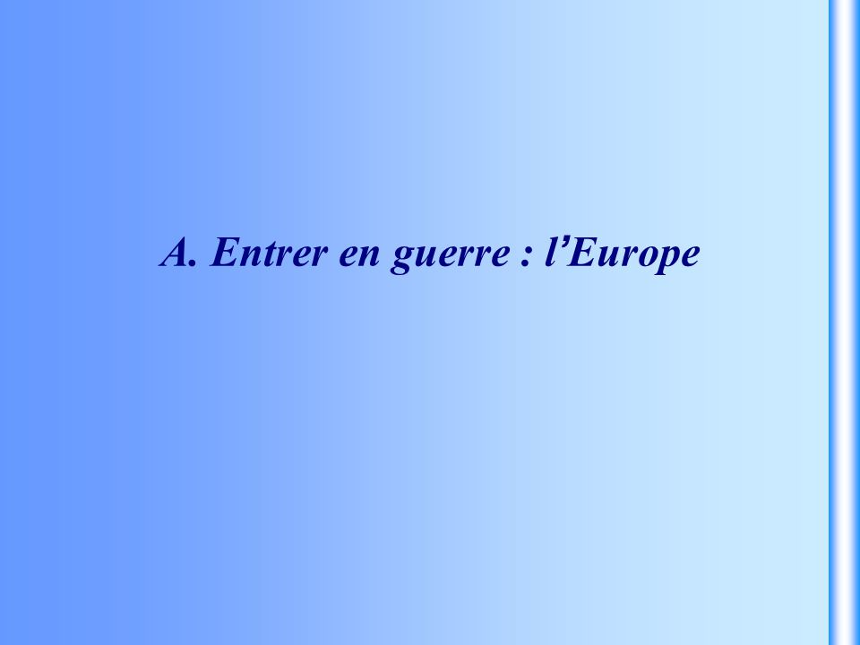 A. Entrer en guerre : l'Europe