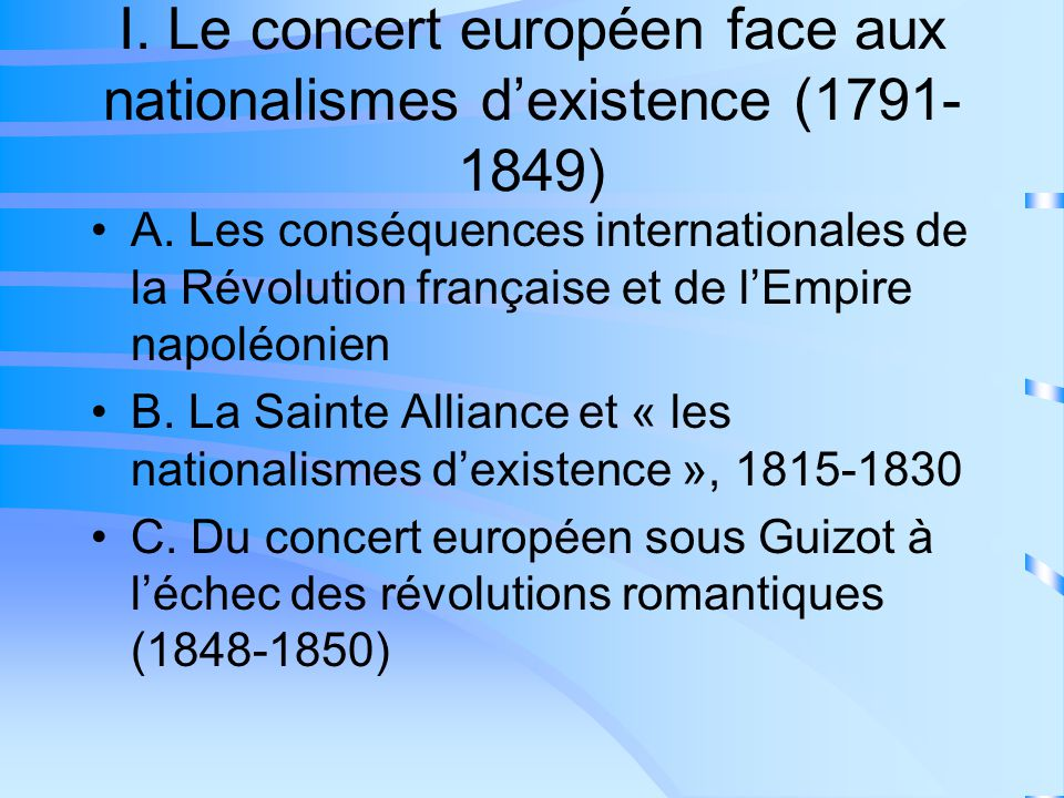 I. Le concert européen face aux nationalismes d'existence (1791-1849)