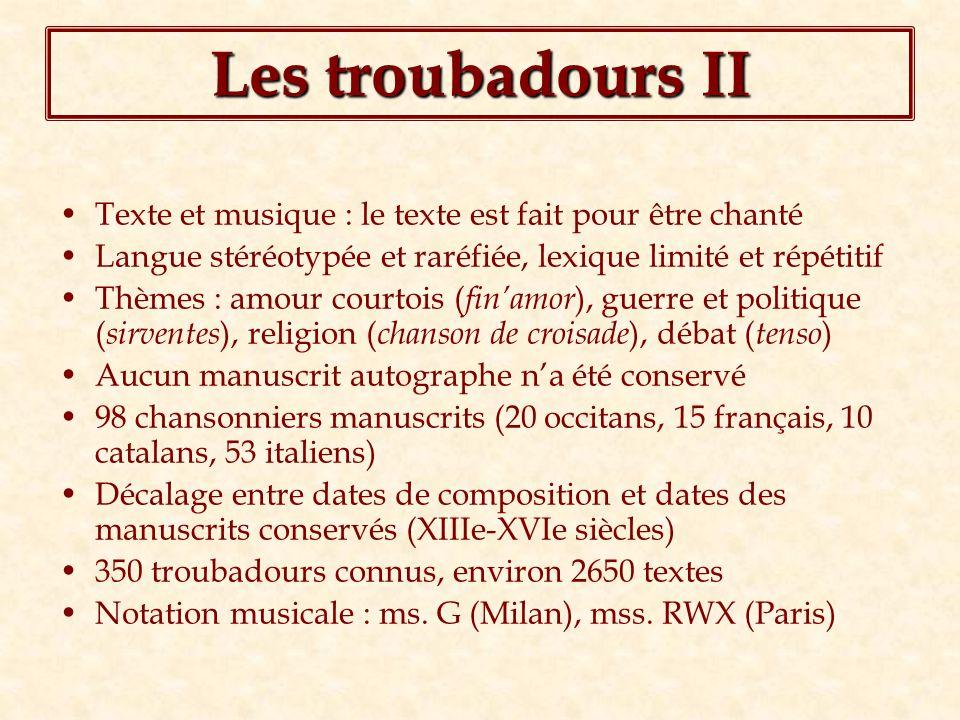 Les troubadours II Texte et musique : le texte est fait pour être chanté. Langue stéréotypée et raréfiée, lexique limité et répétitif.