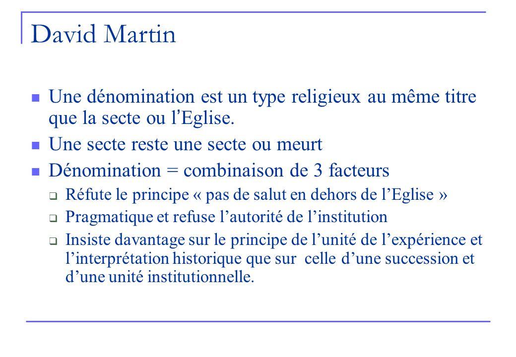 David Martin Une dénomination est un type religieux au même titre que la secte ou l'Eglise. Une secte reste une secte ou meurt.