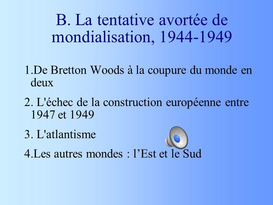 B. La tentative avortée de mondialisation, 1944-1949