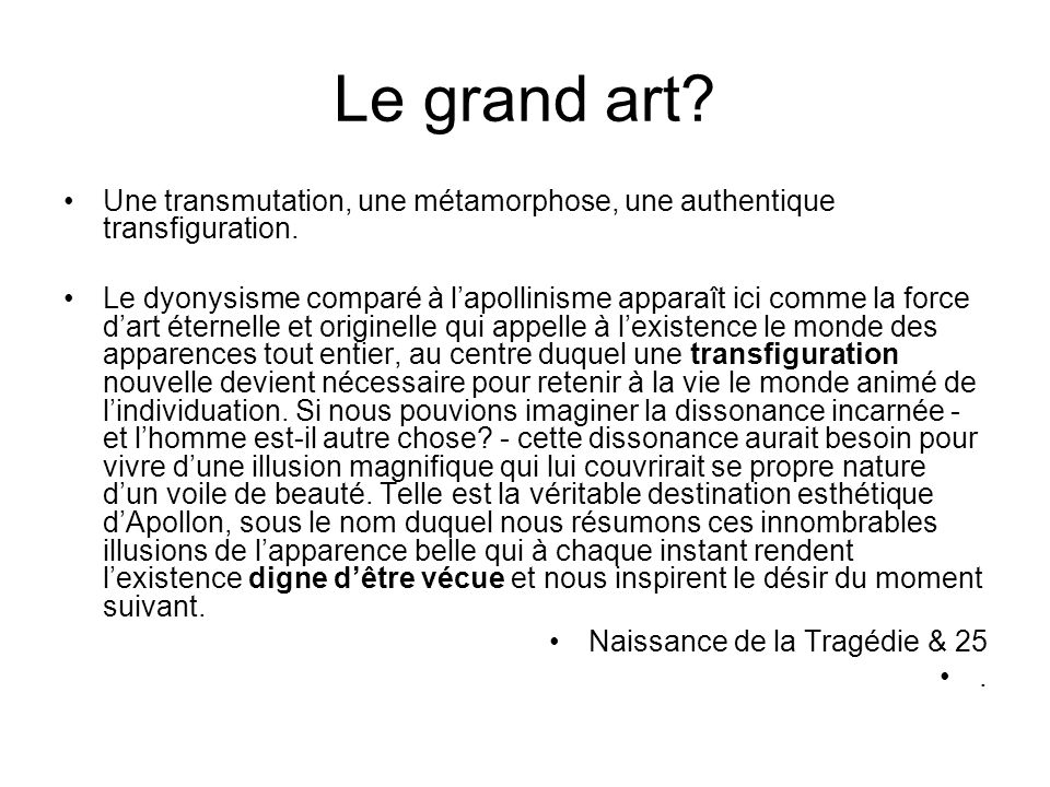 Le grand art Une transmutation, une métamorphose, une authentique transfiguration.