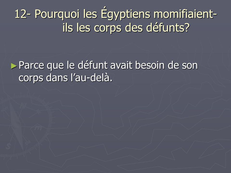 12- Pourquoi les Égyptiens momifiaient-ils les corps des défunts