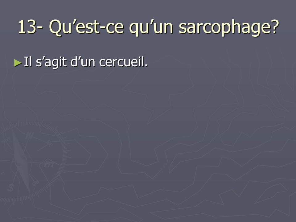 13- Qu'est-ce qu'un sarcophage