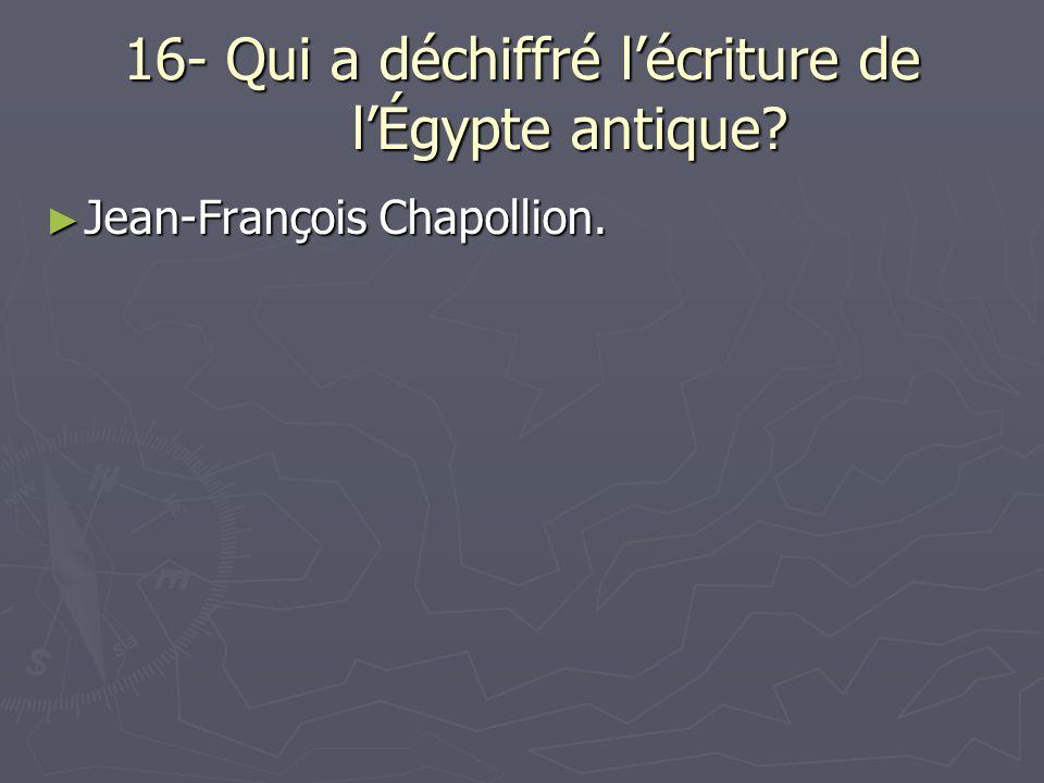 16- Qui a déchiffré l'écriture de l'Égypte antique