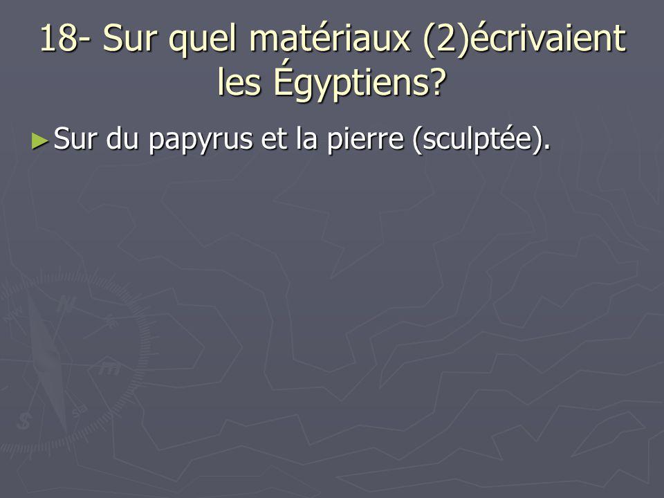 18- Sur quel matériaux (2)écrivaient les Égyptiens