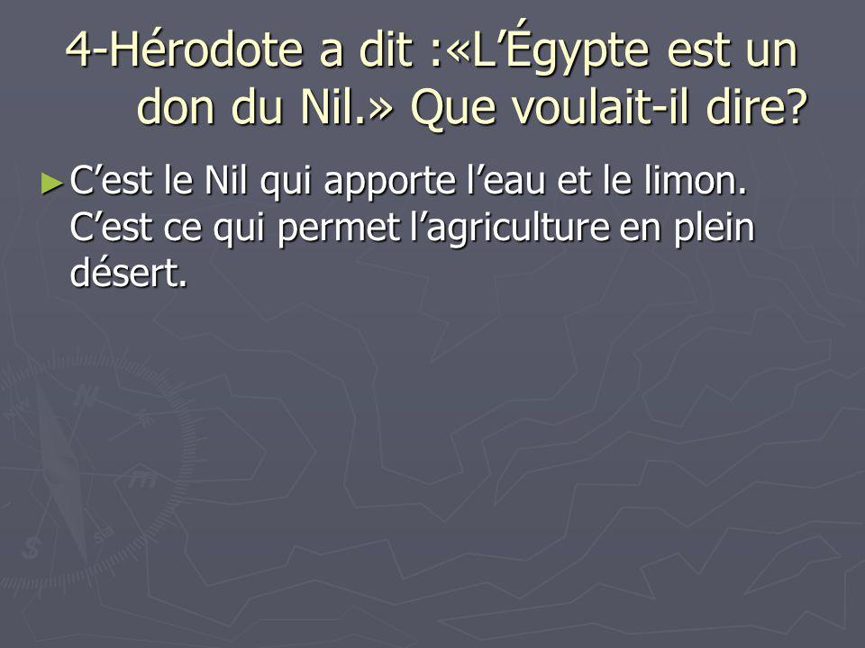 4-Hérodote a dit :«L'Égypte est un don du Nil.» Que voulait-il dire