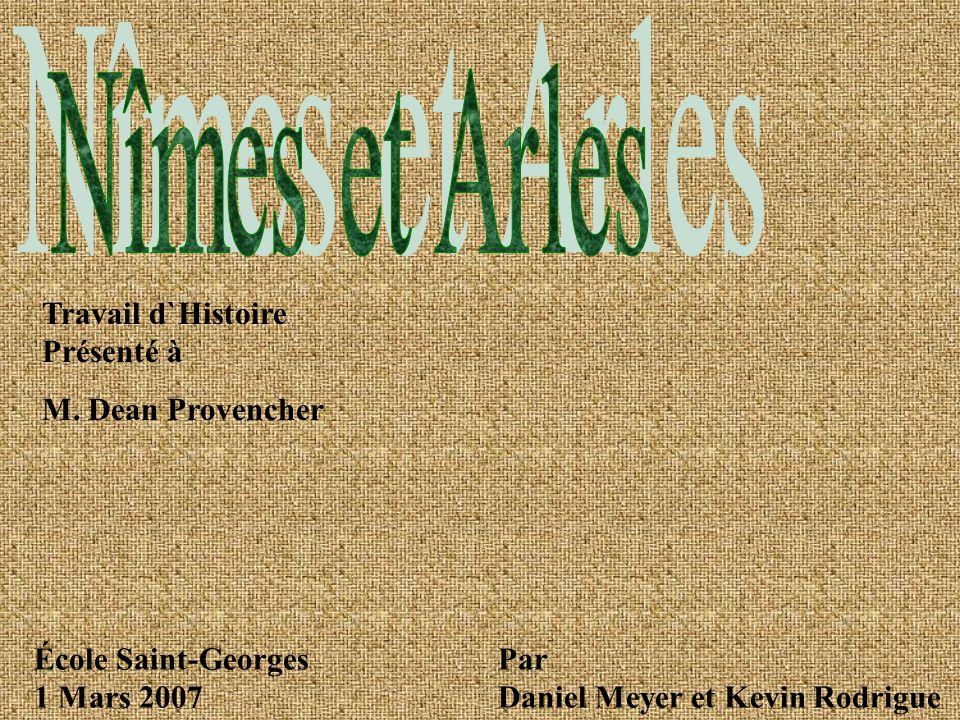 Nîmes et Arles Travail d`Histoire Présenté à. M. Dean Provencher. École Saint-Georges 1 Mars 2007.