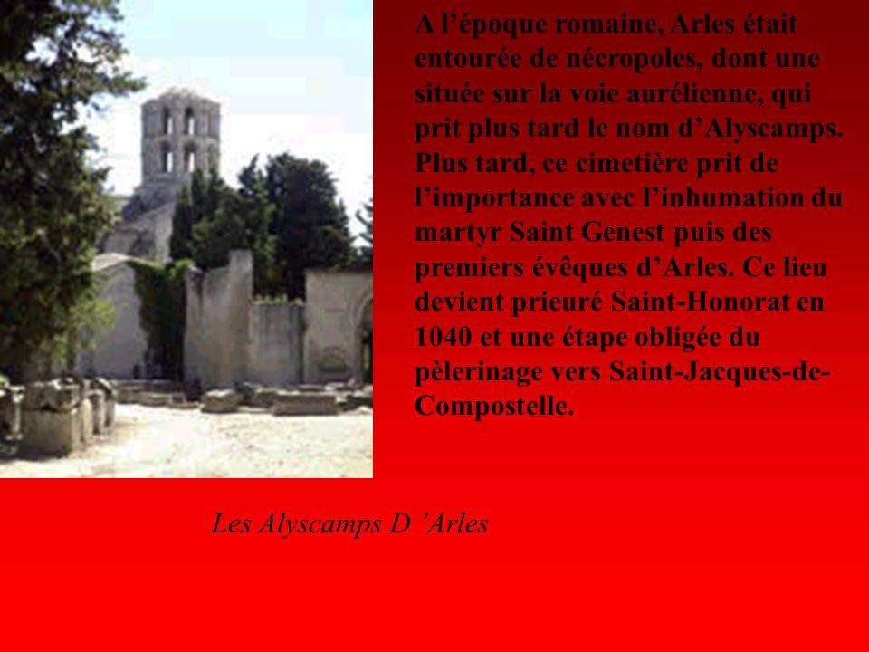 A l'époque romaine, Arles était entourée de nécropoles, dont une située sur la voie aurélienne, qui prit plus tard le nom d'Alyscamps. Plus tard, ce cimetière prit de l'importance avec l'inhumation du martyr Saint Genest puis des premiers évêques d'Arles. Ce lieu devient prieuré Saint-Honorat en 1040 et une étape obligée du pèlerinage vers Saint-Jacques-de- Compostelle.
