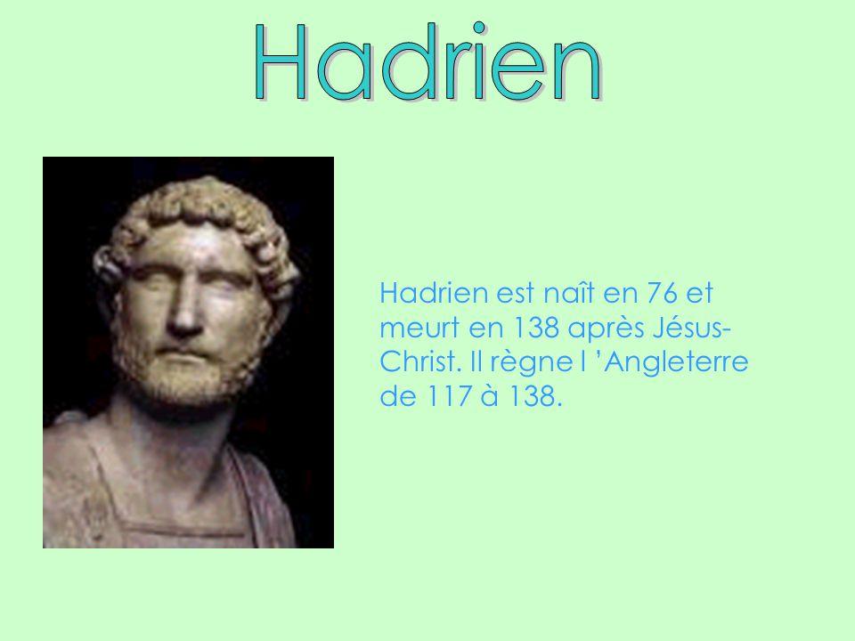 Hadrien Hadrien est naît en 76 et meurt en 138 après Jésus- Christ.