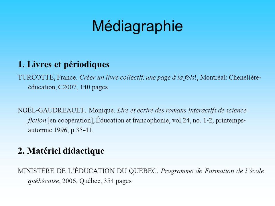 Médiagraphie 1. Livres et périodiques 2. Matériel didactique