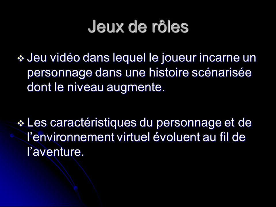 Jeux de rôles Jeu vidéo dans lequel le joueur incarne un personnage dans une histoire scénarisée dont le niveau augmente.