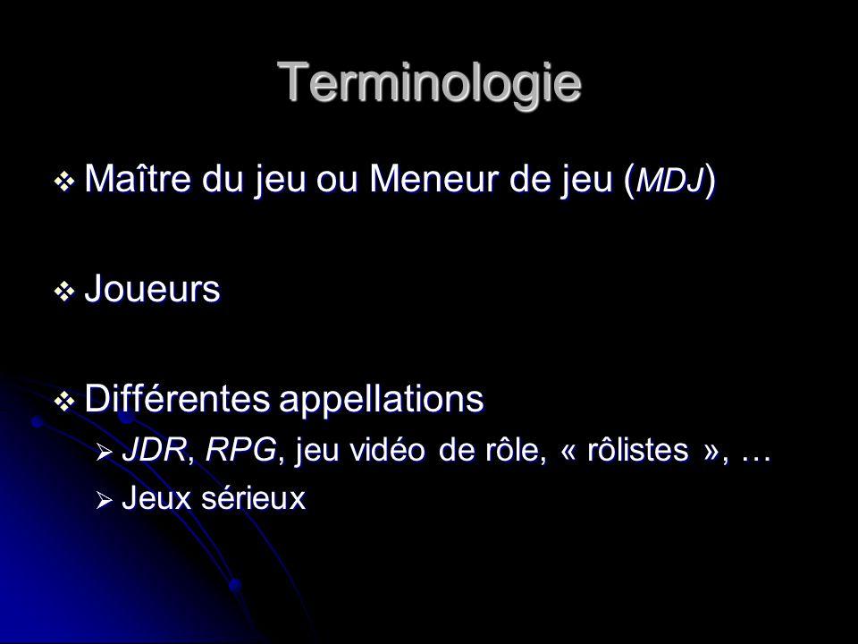 Terminologie Maître du jeu ou Meneur de jeu (MDJ) Joueurs