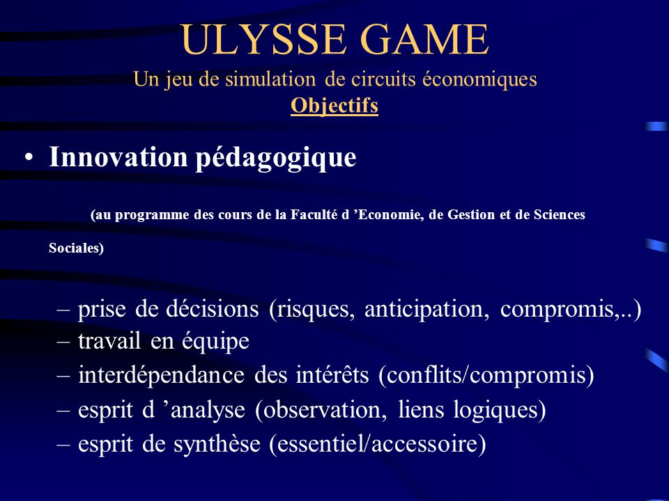 ULYSSE GAME Un jeu de simulation de circuits économiques Objectifs