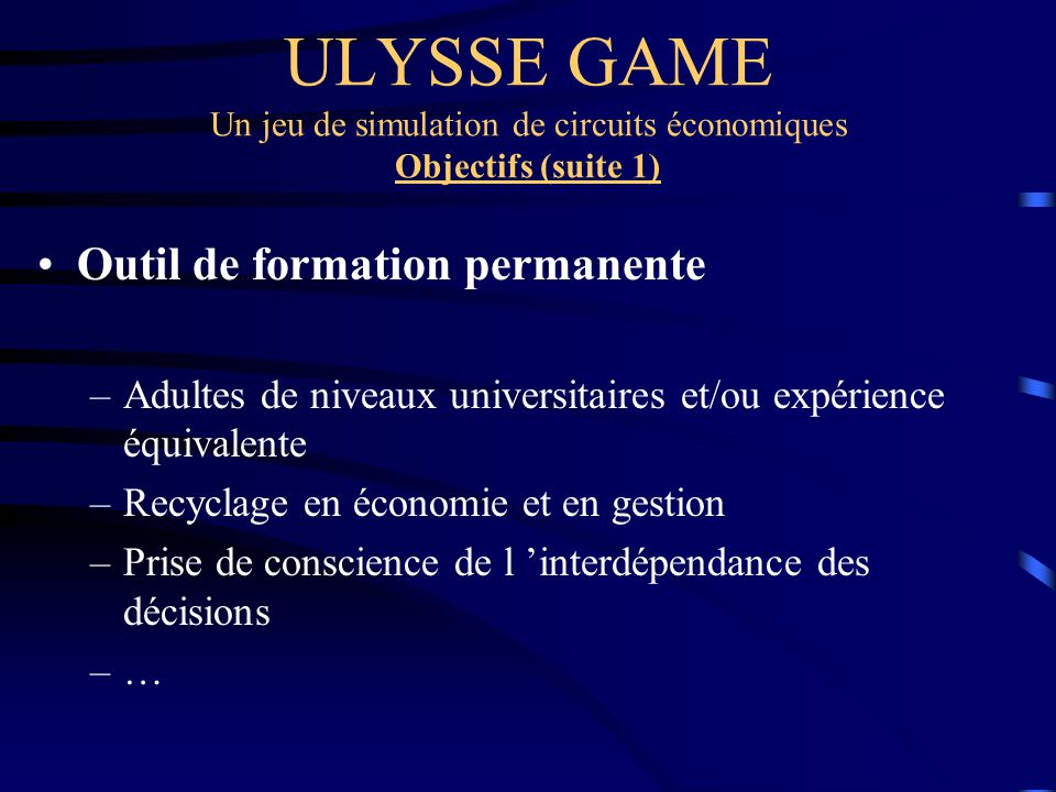 ULYSSE GAME Un jeu de simulation de circuits économiques Objectifs (suite 1)