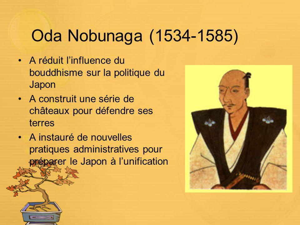 Oda Nobunaga (1534-1585) A réduit l'influence du bouddhisme sur la politique du Japon. A construit une série de châteaux pour défendre ses terres.