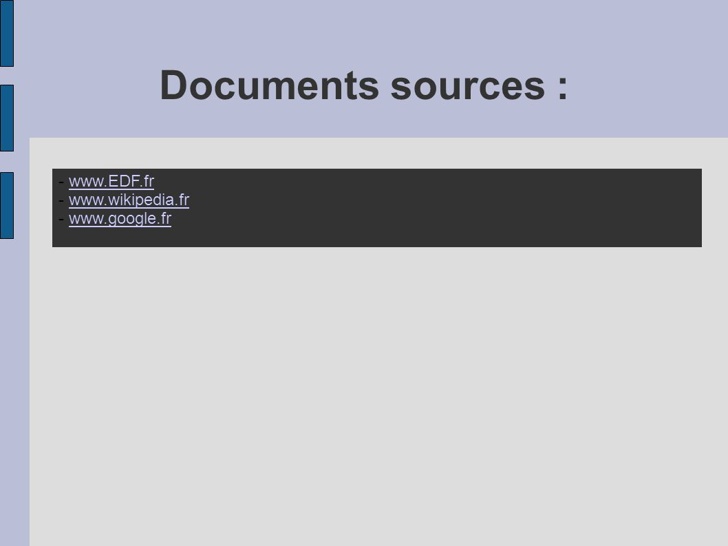 Documents sources : - www.EDF.fr - www.wikipedia.fr - www.google.fr