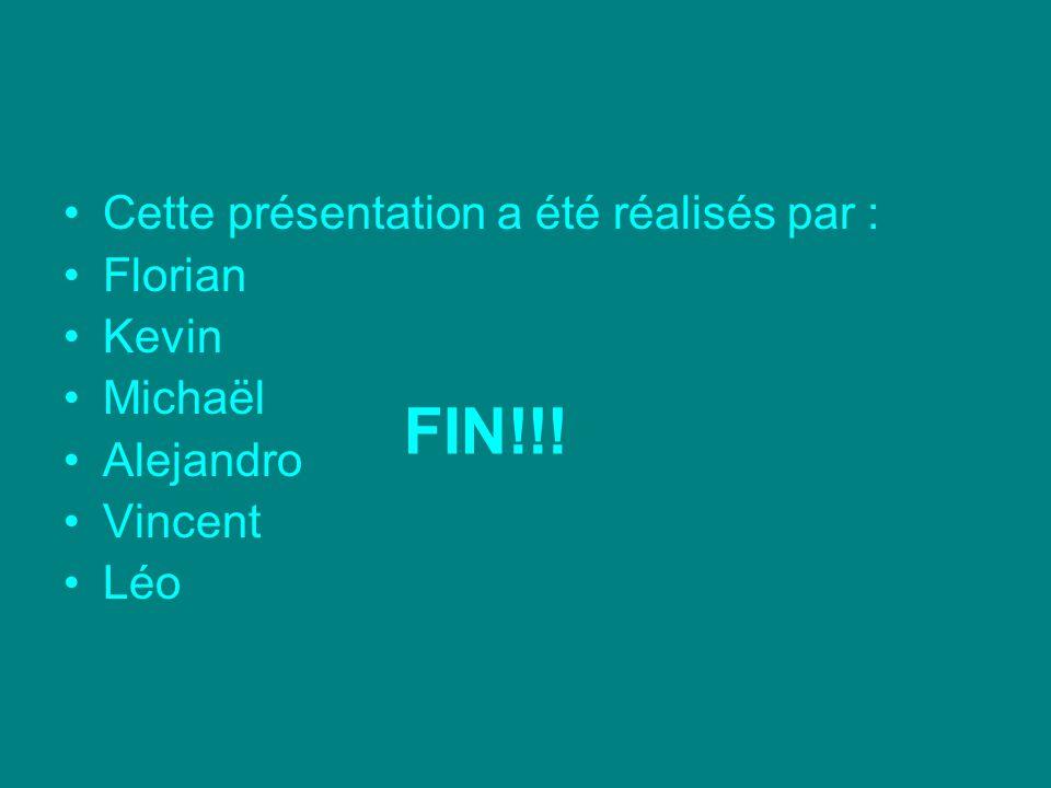 FIN!!! Cette présentation a été réalisés par : Florian Kevin Michaël