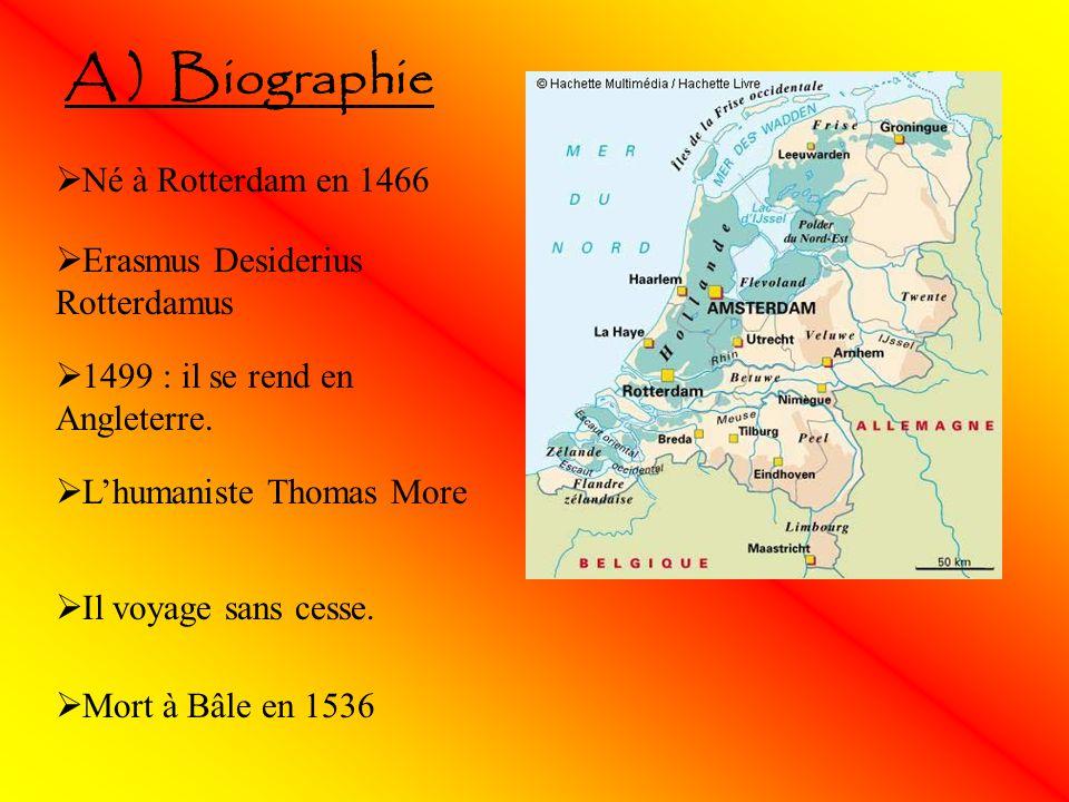 A ) Biographie Né à Rotterdam en 1466 Erasmus Desiderius Rotterdamus