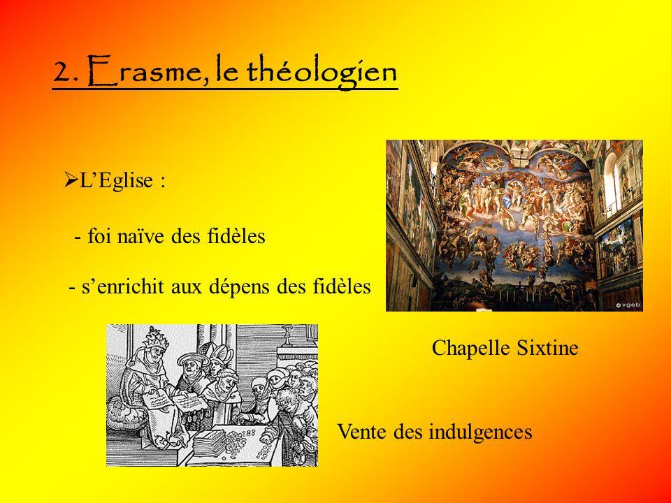 2. Erasme, le théologien L'Eglise : - foi naïve des fidèles
