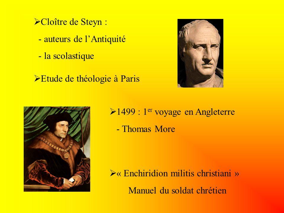 Cloître de Steyn : - auteurs de l'Antiquité. - la scolastique. Etude de théologie à Paris. 1499 : 1er voyage en Angleterre.