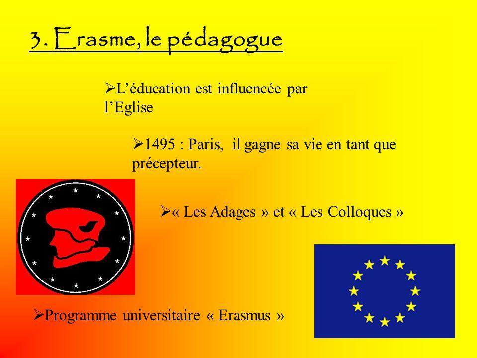 3. Erasme, le pédagogue L'éducation est influencée par l'Eglise