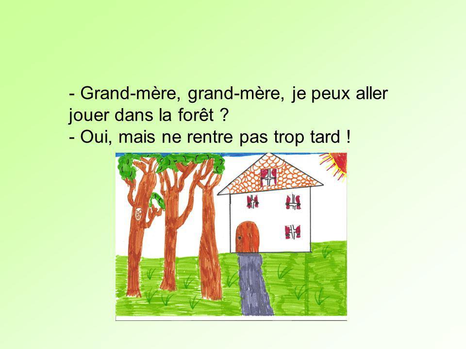 - Grand-mère, grand-mère, je peux aller jouer dans la forêt