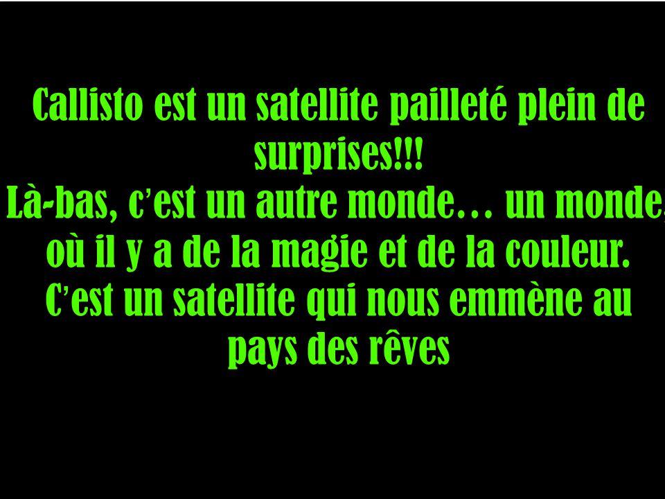Callisto est un satellite pailleté plein de surprises!!!