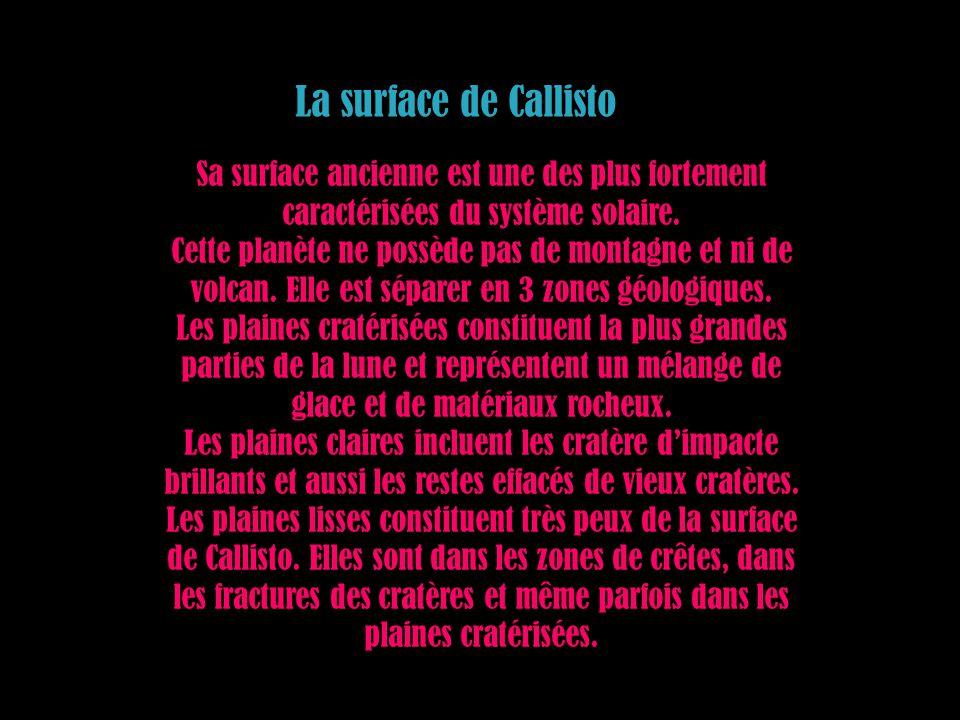 La surface de Callisto Sa surface ancienne est une des plus fortement caractérisées du système solaire.
