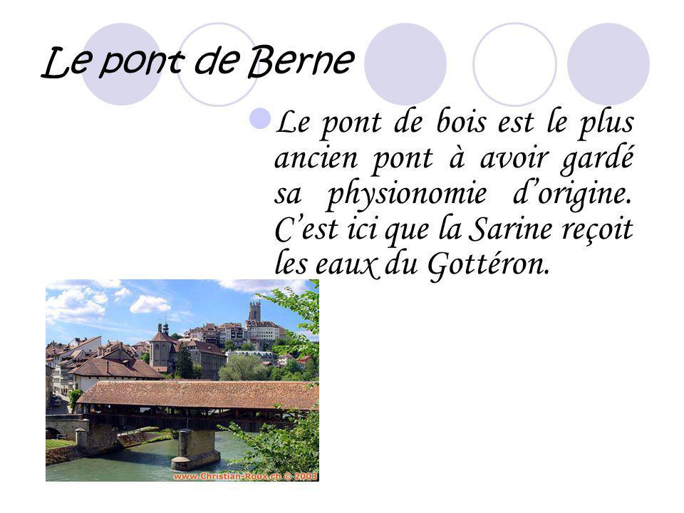 Le pont de Berne Le pont de bois est le plus ancien pont à avoir gardé sa physionomie d'origine.