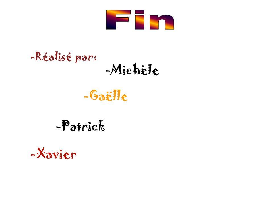 Fin -Réalisé par: -Michèle -Gaëlle -Patrick -Xavier