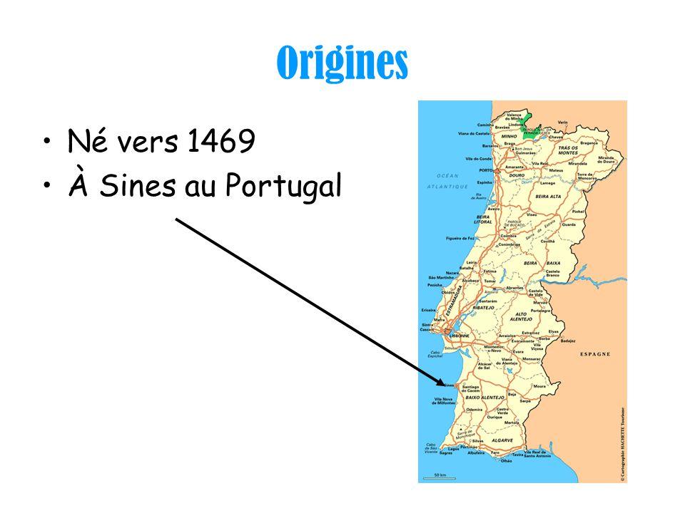 Origines Né vers 1469 À Sines au Portugal