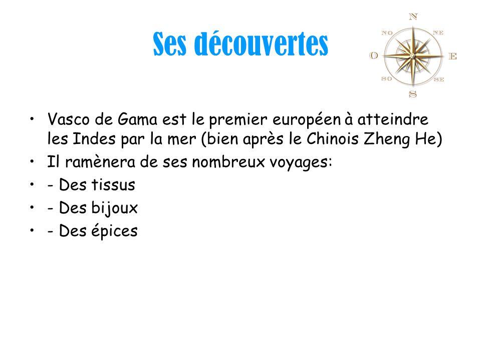 Ses découvertes Vasco de Gama est le premier européen à atteindre les Indes par la mer (bien après le Chinois Zheng He)