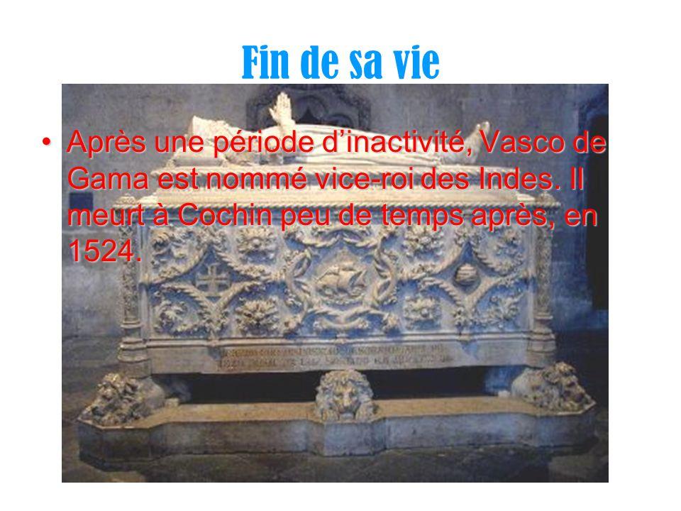 Fin de sa vie Après une période d'inactivité, Vasco de Gama est nommé vice-roi des Indes.