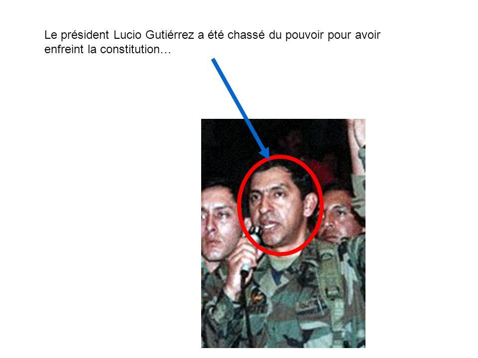 Le président Lucio Gutiérrez a été chassé du pouvoir pour avoir enfreint la constitution…