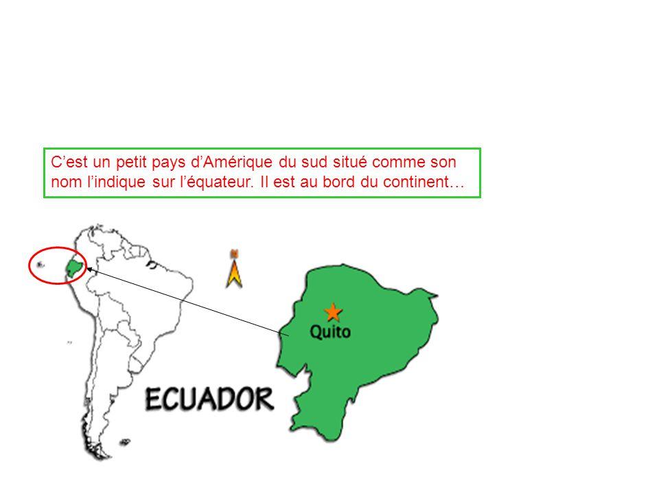 C'est un petit pays d'Amérique du sud situé comme son nom l'indique sur l'équateur.