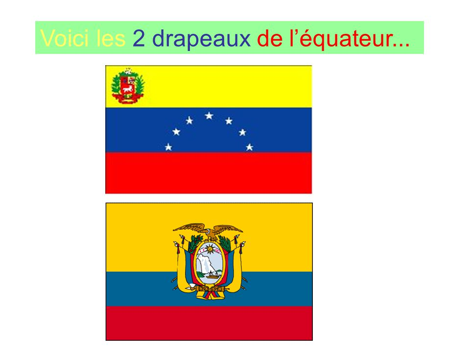 Voici les 2 drapeaux de l'équateur...