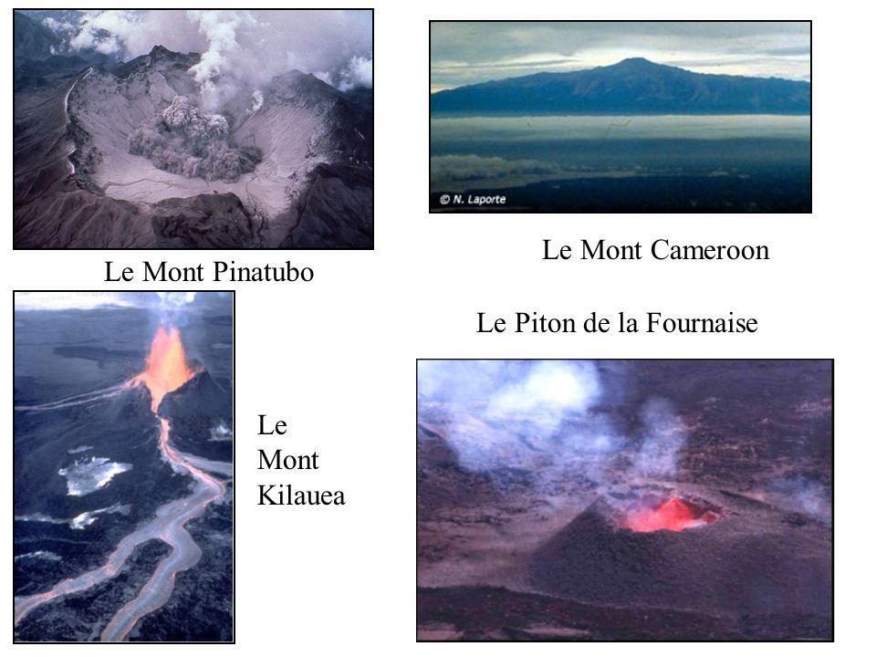 Le Mont Cameroon Le Mont Pinatubo Le Piton de la Fournaise Le Mont Kilauea