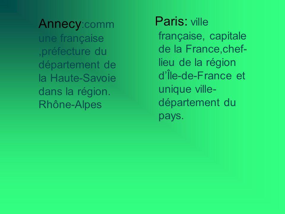 Paris: ville française, capitale de la France,chef-lieu de la région d'Île-de-France et unique ville-département du pays.
