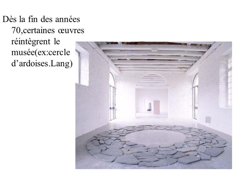 Dès la fin des années 70,certaines œuvres réintègrent le musée(ex:cercle d'ardoises.Lang)