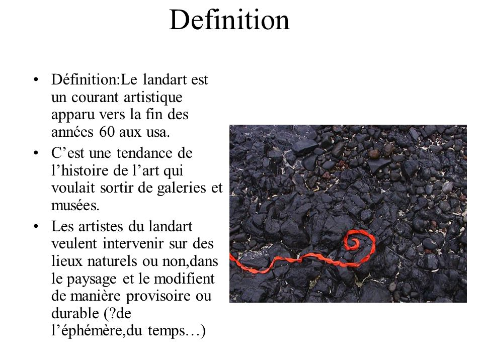 Definition Définition:Le landart est un courant artistique apparu vers la fin des années 60 aux usa.