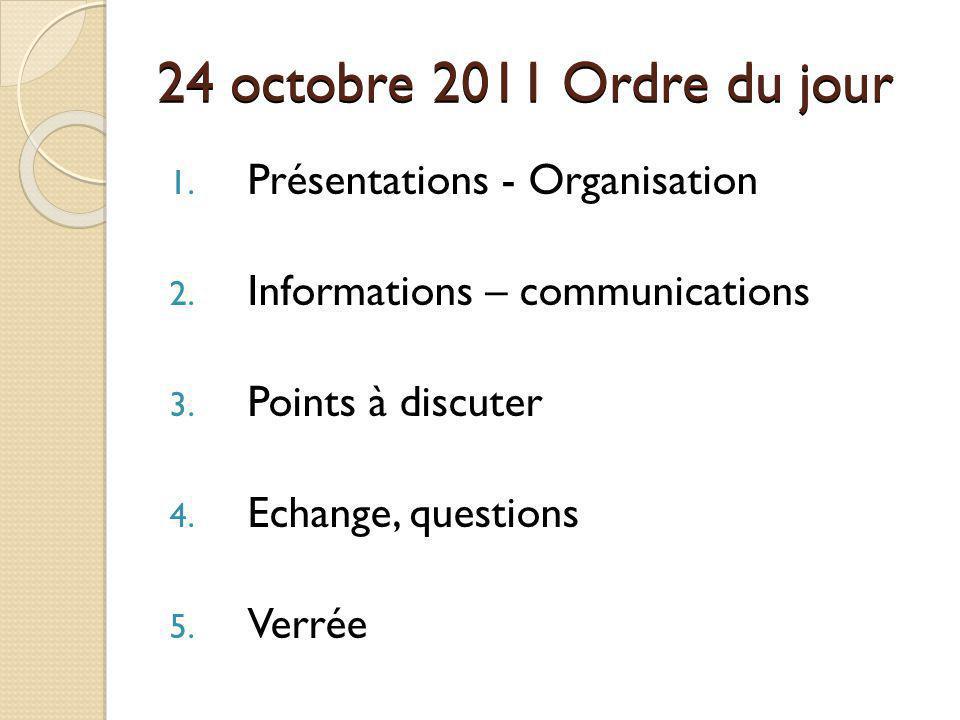 24 octobre 2011 Ordre du jour Présentations - Organisation